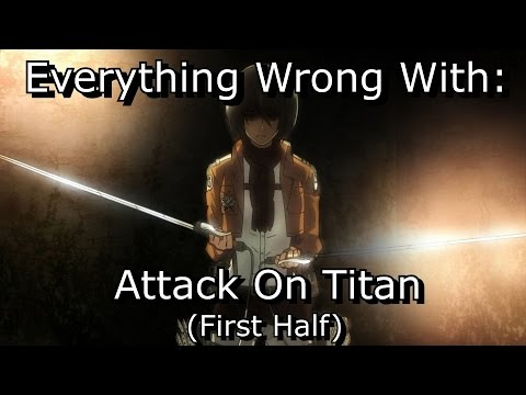 Everything Wrong With: Attack On Titan (First Half)