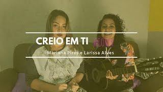 Creio em ti - Gabriela Rocha (Mariana Pires e Larissa Alves) | Cover