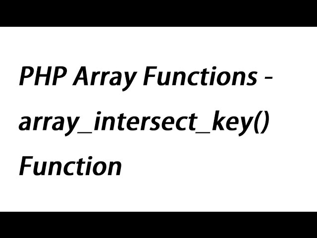 PHP Array Functions - array_intersect_key() Function