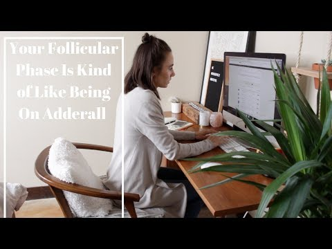 your-follicular-phase-is-kind-of-like-being-on-adderall