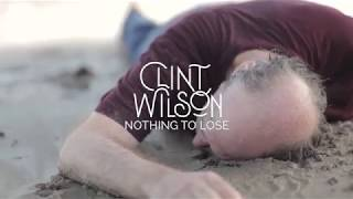 Clint Wilson - Nothin' to lose (Official Music Video)