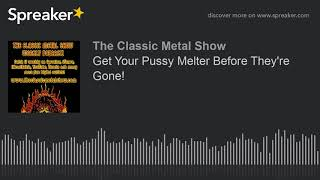 Get Your Pussy Melter Before They're Gone!