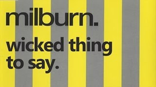 Milburn - Wicked Thing To Say