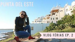 PUNTA DEL ESTE (Pontos turísticos, hospedagem)     Vlog FÉRIAS ep.2
