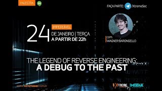 18º Hangout - The Legend of Reverse Engineering: A debug to the past - Wagner Barongello