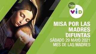 Misa por las Madres Difuntas, 29 Mayo 2021, Mes de la Madre - Tele VID