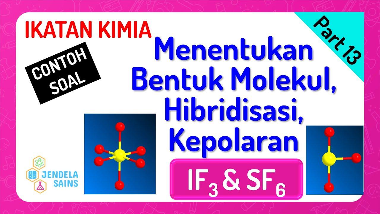 Ikatan Kimia Kelas 10 Part 13 Tipe Molekul Bentuk Molekul Hibridisasi Dan Kepolaran If3 Sf6 Youtube