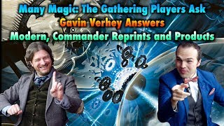 Many Magic: The Gathering Players Ask, Gavin Verhey Answers! Modern, Commander Reprints and Products