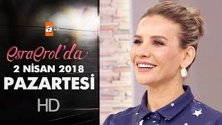 Esra Erol'da 2 Nisan 2018 Pazartesi - 581. Bölüm