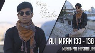 Goes To Turkey || Surat Ali Imran 133 - 138 || Muzammil Hasballah