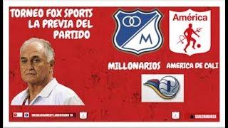 [La previa del partido]  Millonarios 🆚 América Torneo fox sports 2019