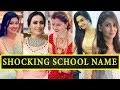 School Name Of Top 10 Beautiful Indian TV Serial Actresses - Part  1