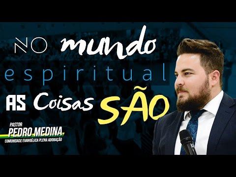No mundo espiritual as coisas são - Pr. Pedro Medina