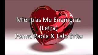 Mientras Me Enamoras (Letra) ~Danna Paola & Lalo Brito~