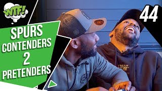SPURS, CONTENDERS TO PRETENDERS | WHAT THE FOOTBALL | EP 44