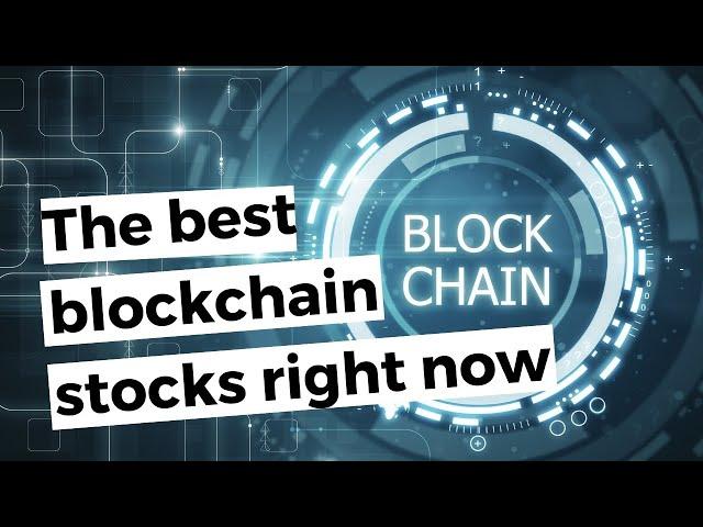 THE BEST BLOCKCHAIN STOCKS RIGHT NOW (Investing In Blockchain Stocks)