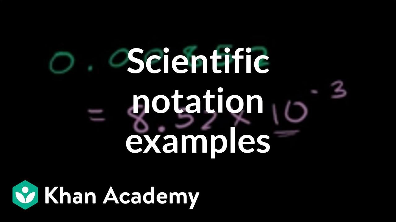 Scientific notation examples (video) | Khan Academy