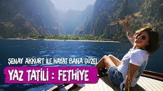 Fethiye Yaz Tatili, Şenay Akkurt Ile Hayat Bana Gü