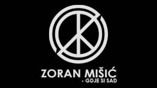Zoran Mišić - Gdje si Sad