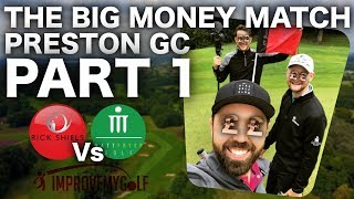 THE BIG MONEY GOLF MATCH - PRESTON GC - PART 1