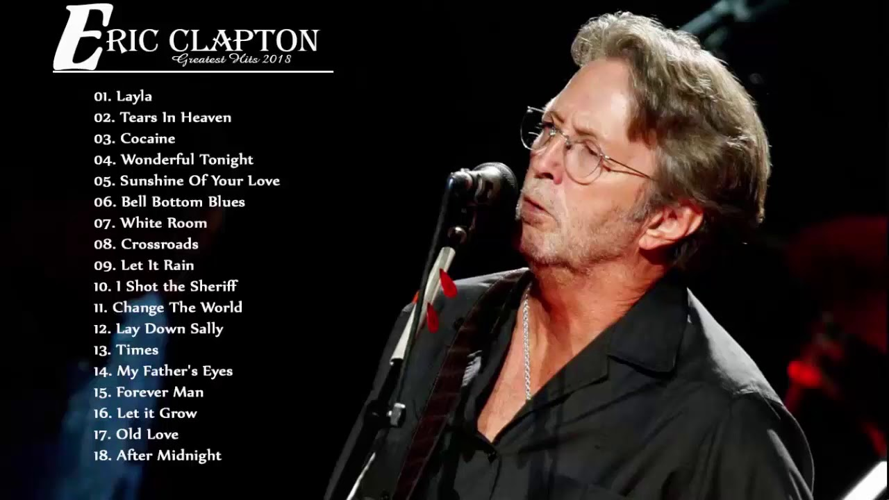 Eric Clapton Greatest Hits Live Best Of Eric Clapton Full Album New 2019 Youtube