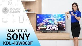 Smart Tivi Sony 43 inch KDL - 43W800F - Hàng mới 2018 từ Sony | Điện máy XANH