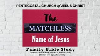 THE MATCHLESS NAME OF JESUS  PT.4 PASTOR HENRY BOLDEN II.  JUN. 9
