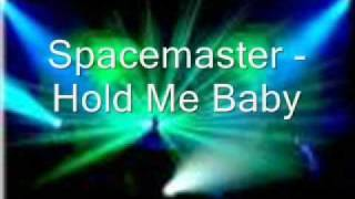 Spacemaster - Hold Me Baby