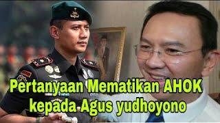 Pertanyaan Mematikan AHOK Kepada Agus Yudhoyono
