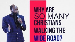 WHY ARE SO MANY CHRISTIANS WALKING THE WIDE ROAD?