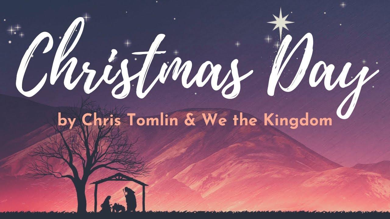 Christmas Day By Chris Tomlin & We the Kingdom with Lyrics | Christian Christmas Music - YouTube