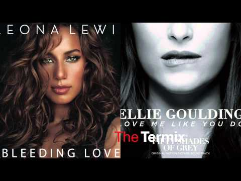 Bleeding Love Me Like You Do (Bleeding Love by Leona Lewis VS Love Me Like You Do by Ellie Goulding)