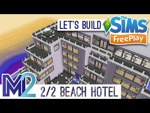 Sims FreePlay - Let's Build a Beach Hotel PART 2 OF 2 (Live Build Tutorial)