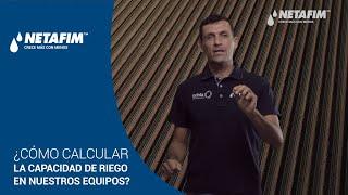 AGRICONSEJOS NETAFIM - #1 ¿Cómo calcular la capacidad de riego de nuestros equipos?