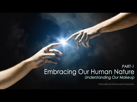 Embracing Our Human Nature - Part 1 (Understanding Our Makeup)