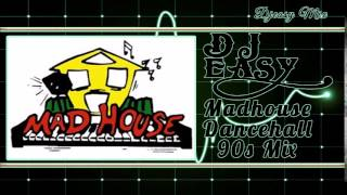 Madhouse Dancehall Old School Classics of the 90s   mix by djeasy