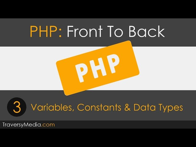 PHP Front To Back [Part 3] - Variables, Constants & Data Types