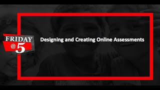 Friday@5: Designing and Creating Online Assessments