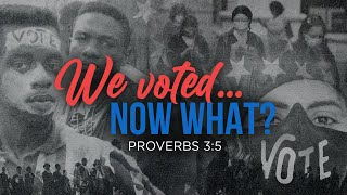 ​We Voted, Now What? | Dr. E. Dewey Smith | Proverbs 3:5 (KJV & MSG)