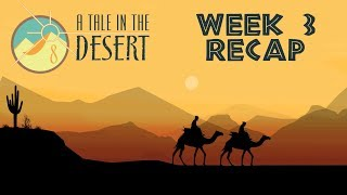 Week 3 Recap -  A Tale in the Desert - Tale 8 (ATitD 8)