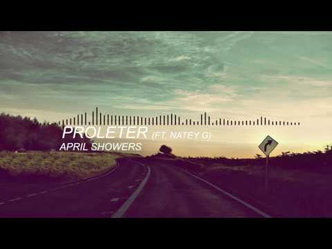 Proleter - April Showers (Ft. Natey G)