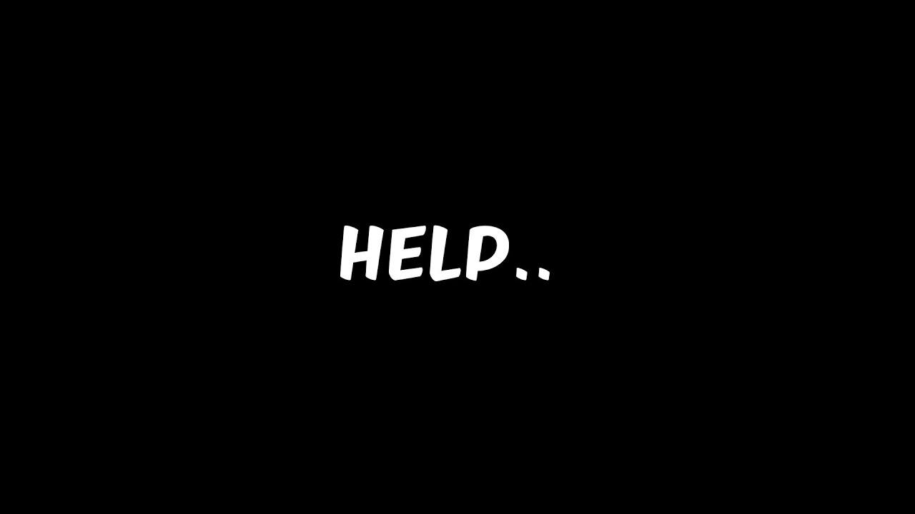 I need your help! Can ya help?