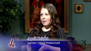 Journey Home - April Bright  - 2015.2.16 -  Former United Pentecostal