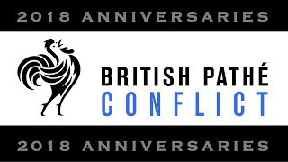 Anniversaries 2018: Conflict | British Pathé