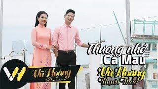 Thương Nhớ Cà Mau - Vũ Hoàng Ft Thạch Thảo ( MV 4K OFFICIAL )