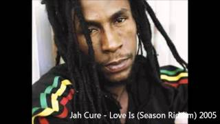 Jah Cure - Love Is (Season Riddim) 2005
