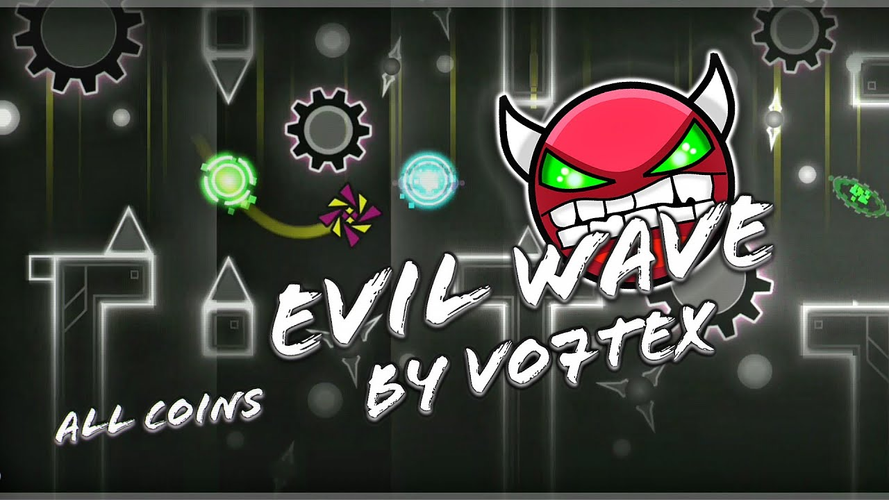 Evil Wave By Vo7teX (DEMON) All Coins - Level Complete / Geometry Dash 2.11 1