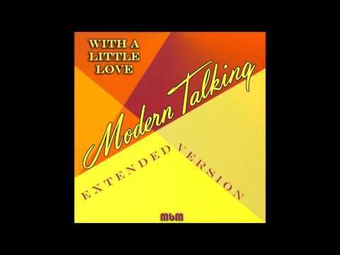 Modern Talking - With A Little Love Extended Version (re-cut By Manaev)