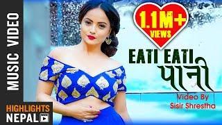 Eati Eati Pani | New Nepali Modern Song 2017/2074 | Ganesh Chaudhari & Nechu Dhimal