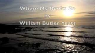 """Where My Books Go""-WB Yeats-Irish Poetry-Best Poems-Inspirational-Short Poem-Poetry Reading"
